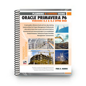 Planning and Control Using Oracle Primavera P6 - Versions 8.2 & 8.3 EPPM Web