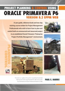 Primavera P6 Version 8.2 Training manual by Paul harris