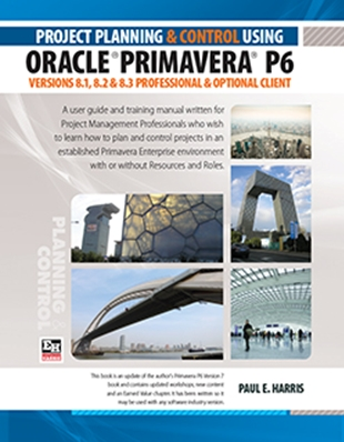 Planning and Control Using Oracle Primaver P6 Versions 8.1, 8.2 and 8.3